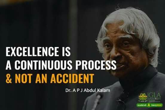 Excellence is a continuous process and not an accident. Dr. APJ Abdul Kalam